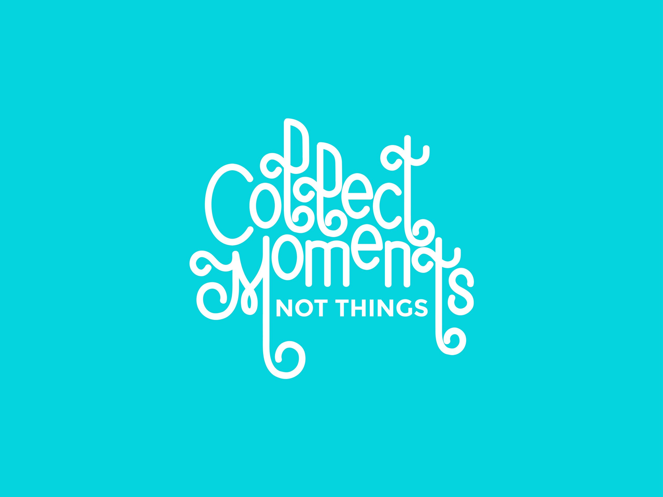 Friday Freebies Collect Moments Not Things Free Wallpaper Download