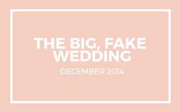 The Big Fake Wedding | December 2014