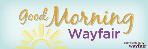 good-morning-wayfair